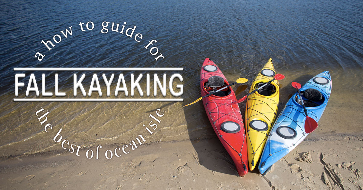 A How to Guide for the Best of Ocean Isle- Fall Kayaking