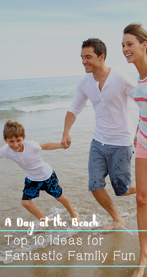 A Day at the Beach: Top 10 Ideas for Fantastic Family Fun Pin
