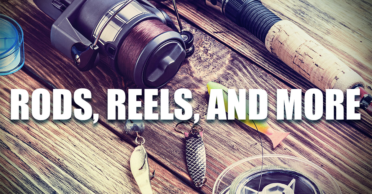 Rods, Reels, and More