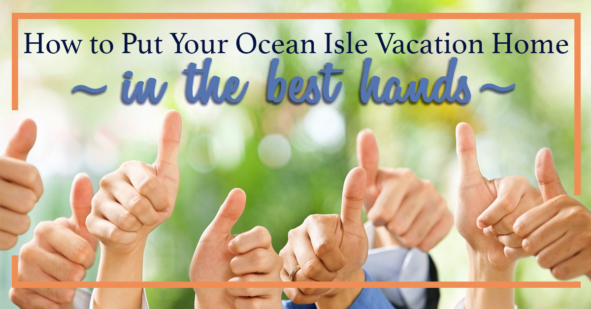 How to Put Your Ocean Isle Vacation Rental in the Best Hands