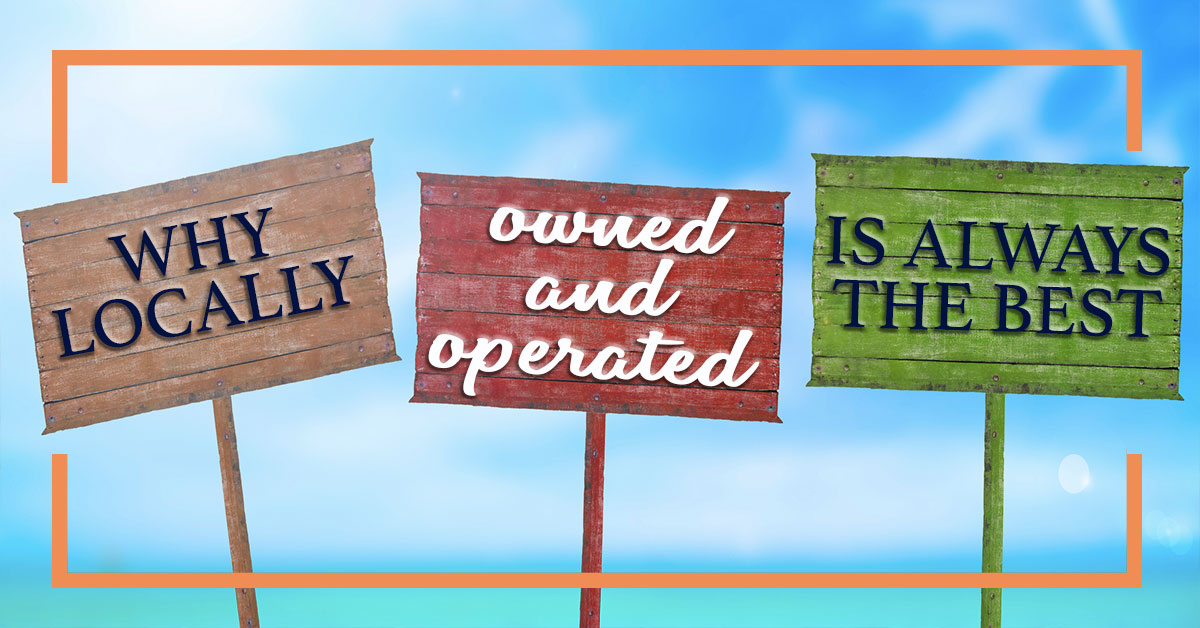 Why Locally Owned and Operated is Always Best