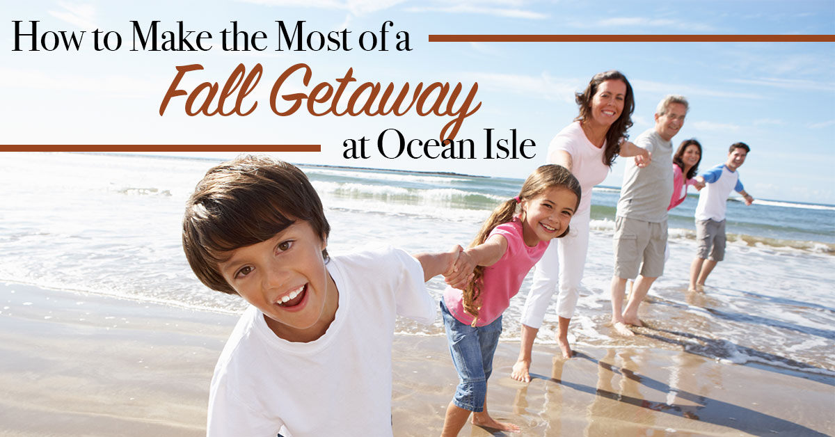 How to Make the Most Out of a Fall Getaway at Ocean Isle