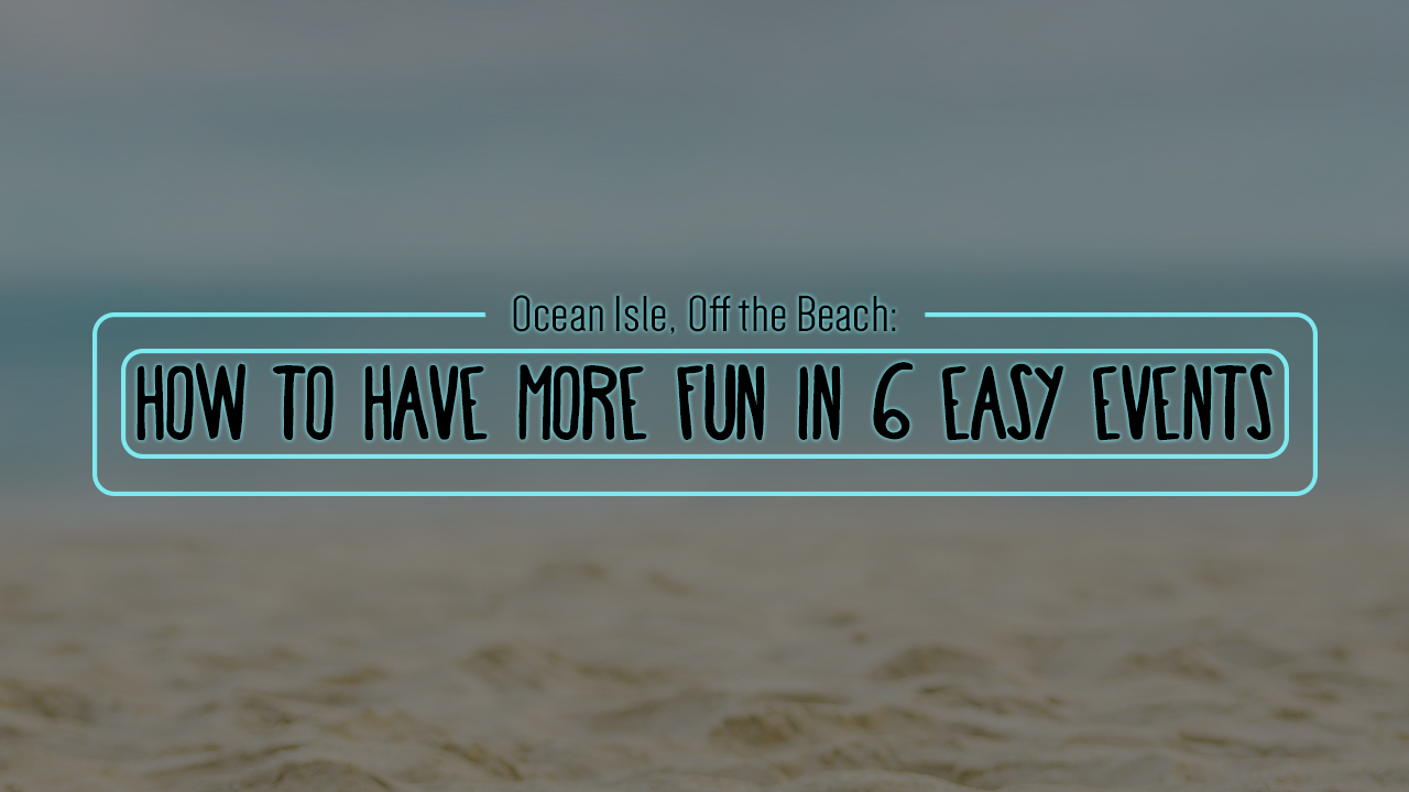 Ocean-Isle-Off-the-Beach-How-to-Have-More-Fun-in-6-Easy-Events