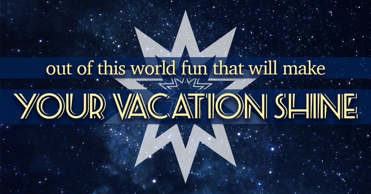 Out of This World Fun That Will Make Your Vacation Shine