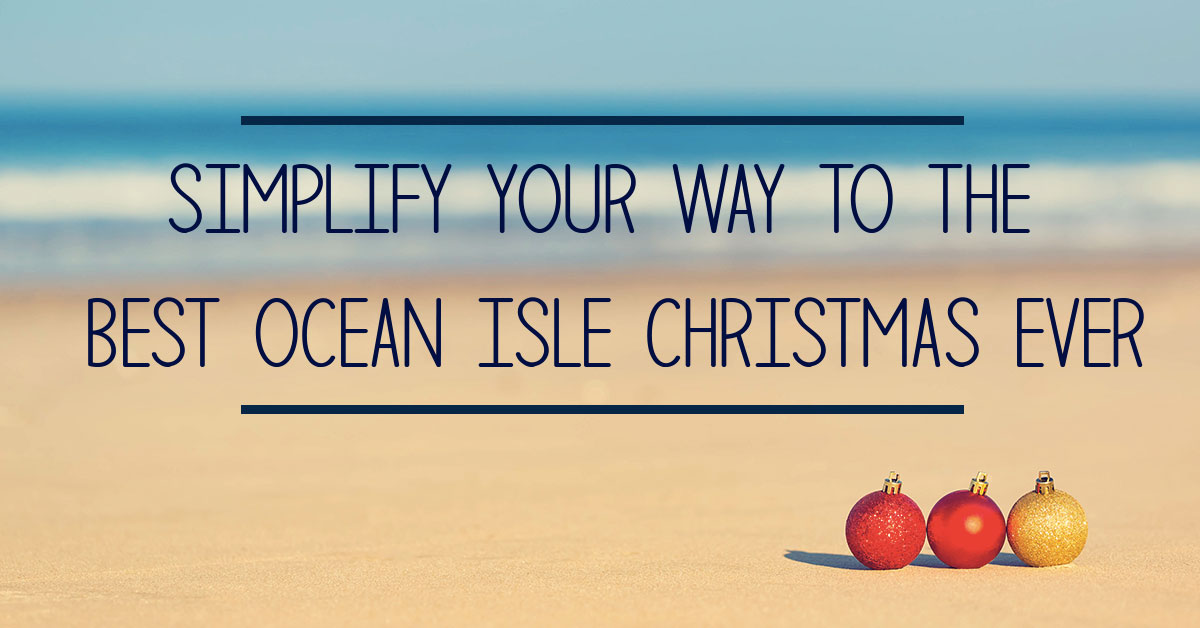 Simplify Your Way to the Best Ocean Isle Christmas Ever