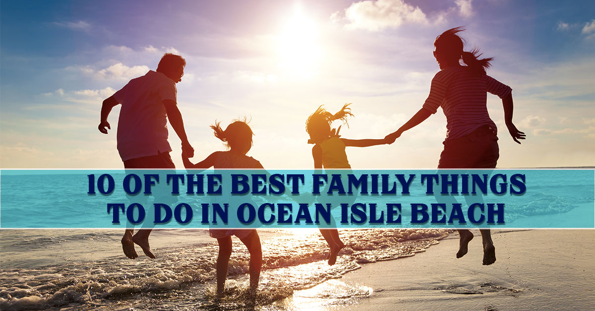 10 of the Best Family Things To Do in Ocean Isle Beach