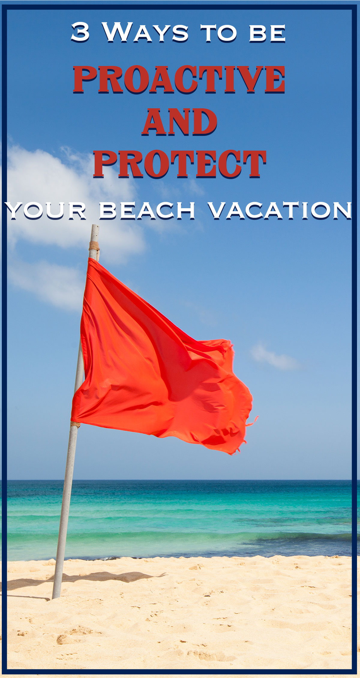 3 Ways to Be Proactive and Protect Your Beach Vacation Pin