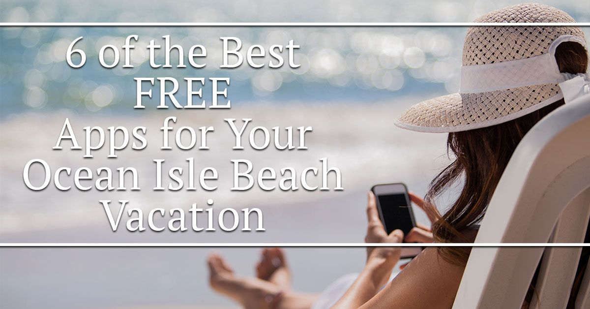 6 of the Best FREE Apps for Your Ocean Isle Beach Vacation