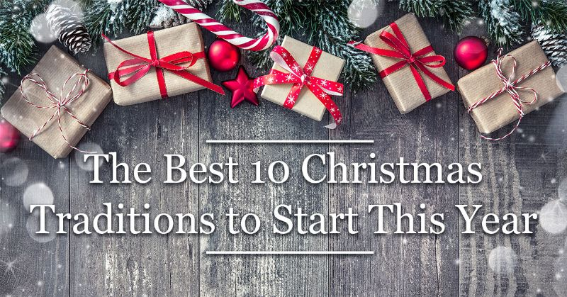 the best 10 christmas traditions to start this year - Best Christmas Traditions