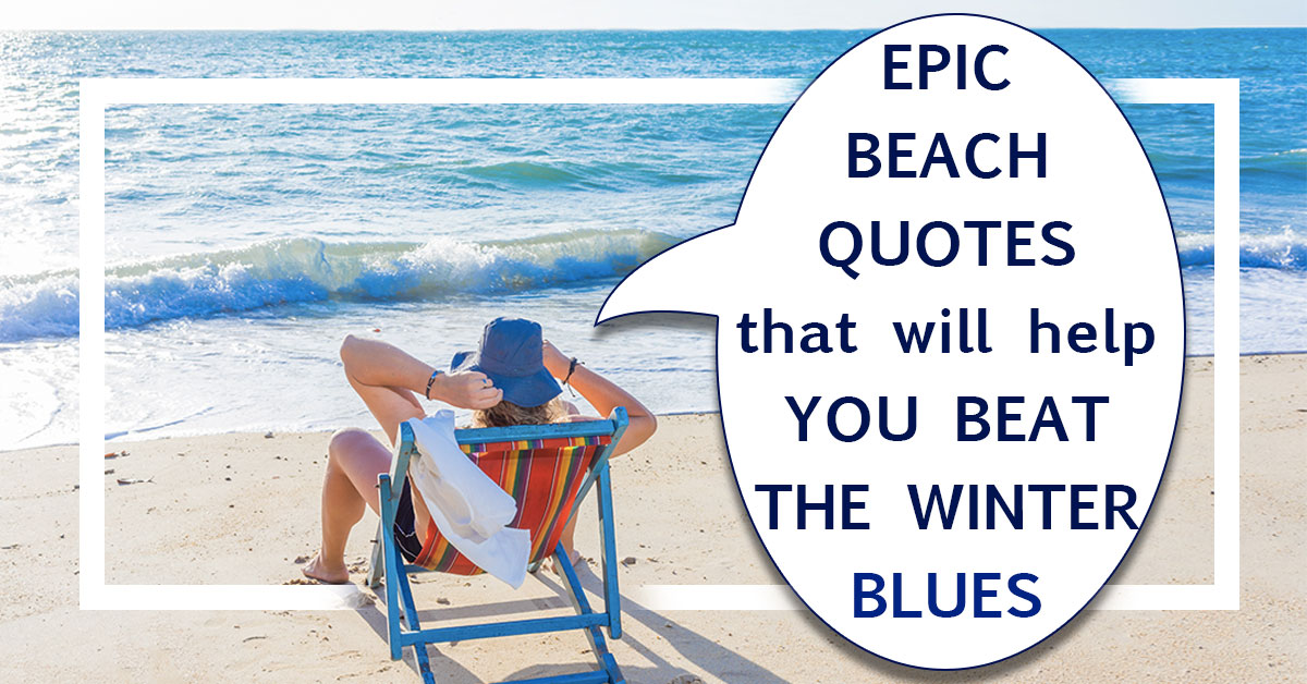 Epic Beach Quotes That Will Help You Beat the Winter Blues