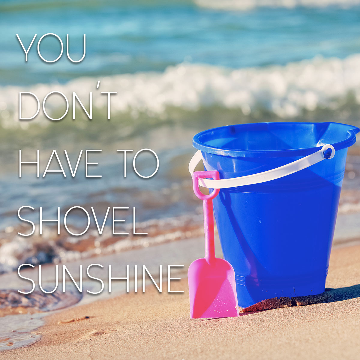 You Don't Have to Shovel Sunshine