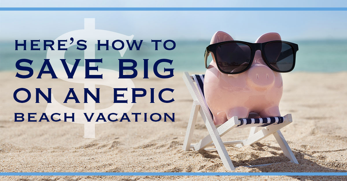 Here's How to Save Big on an Epic Beach Vacation