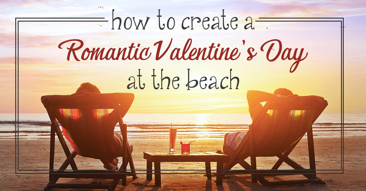 How to Create a Romantic Valentine's Day at the Beach