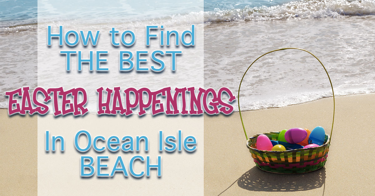 How to Find the Best Easter Happenings in Ocean Isle Beach