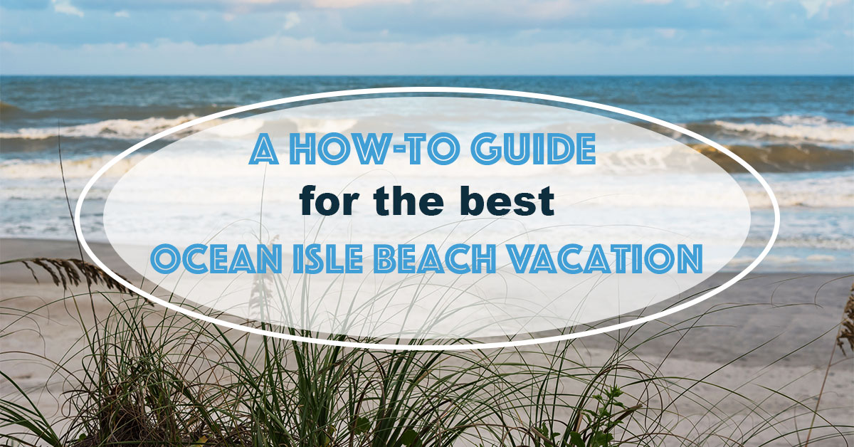 A how to guide for the best ocean isle beach vacation for The best beach vacations