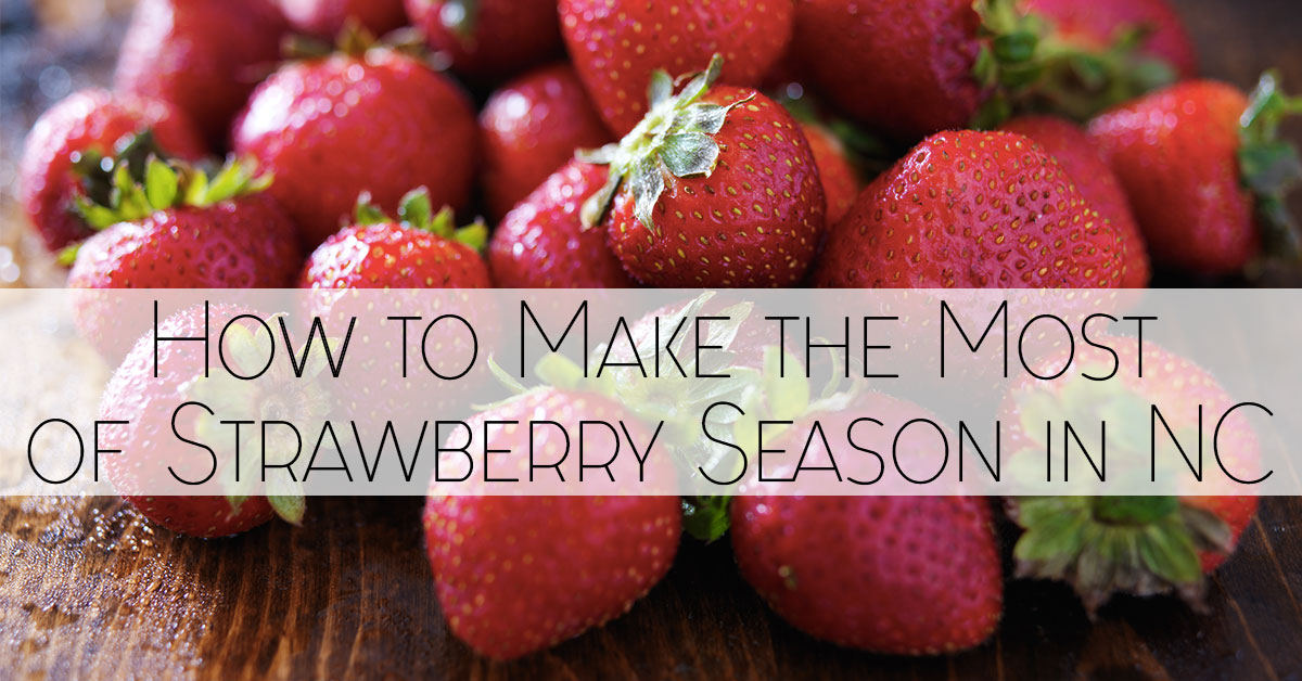 How to Make the Most of Strawberry Season in Coastal NC