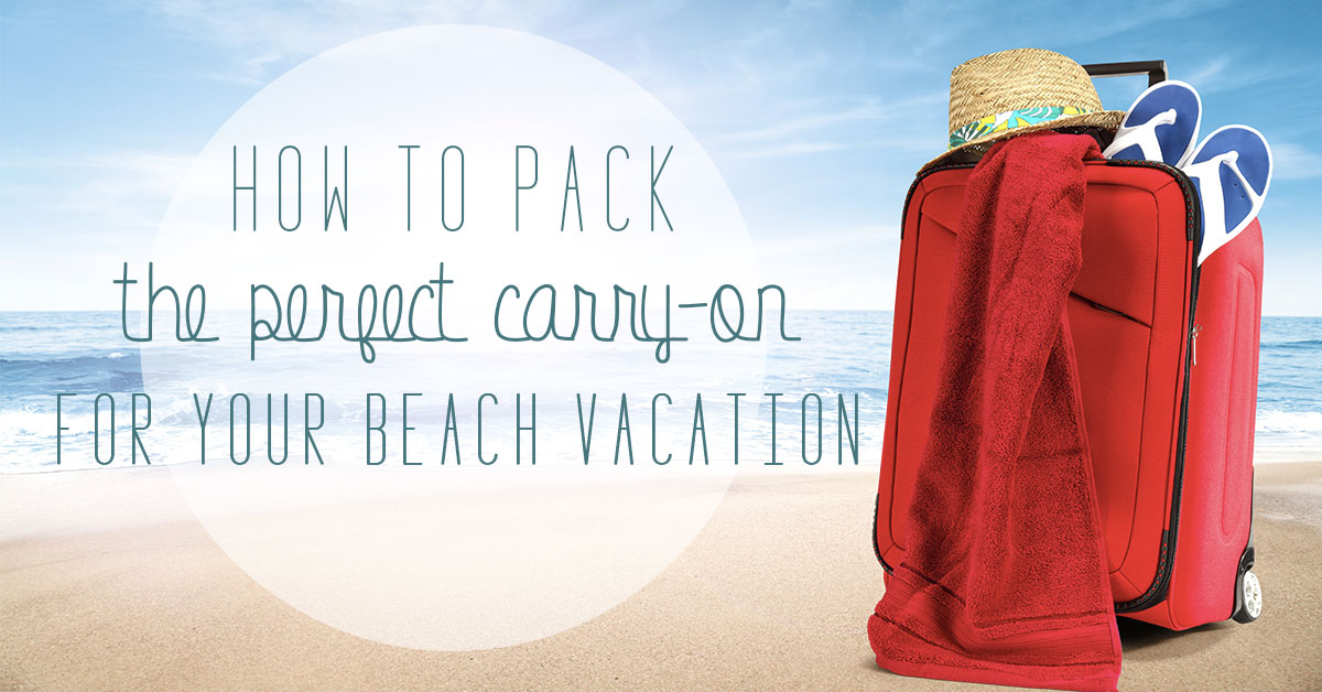 How to Pack the Perfect Carry-on for Your Beach Vacation