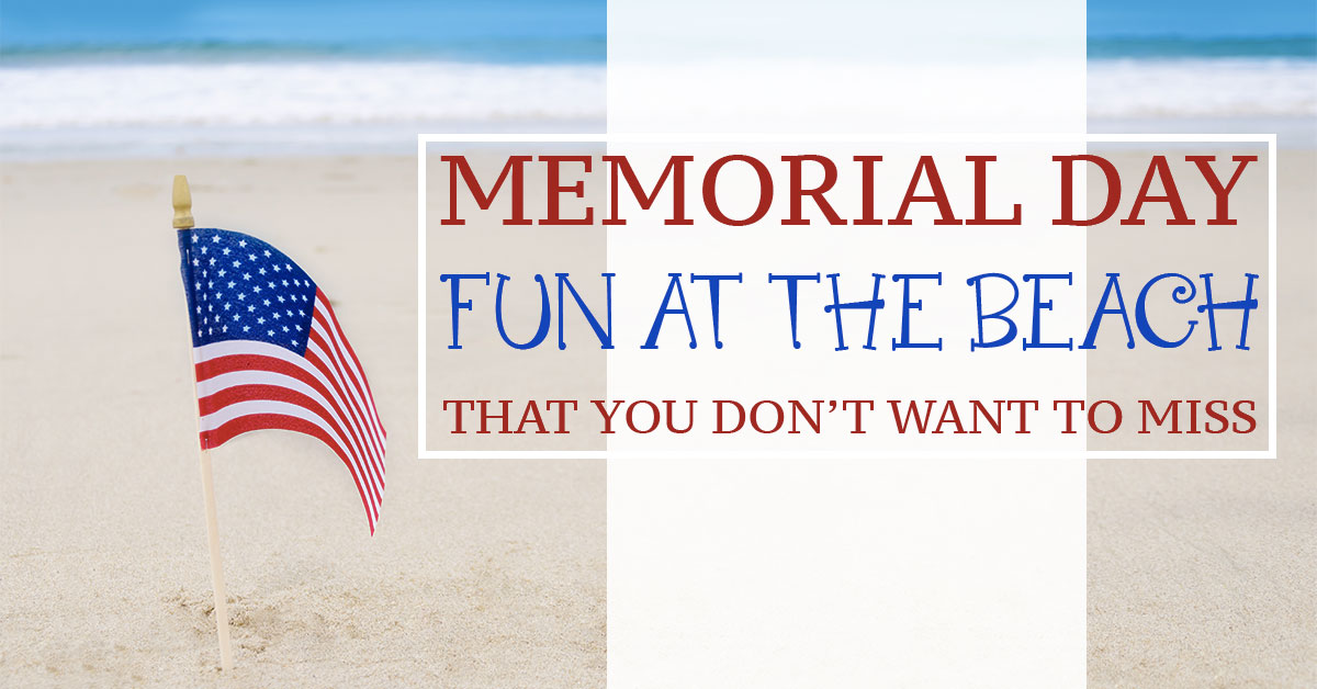 Memorial Day Fun at the Beach That You Don't Want to Miss