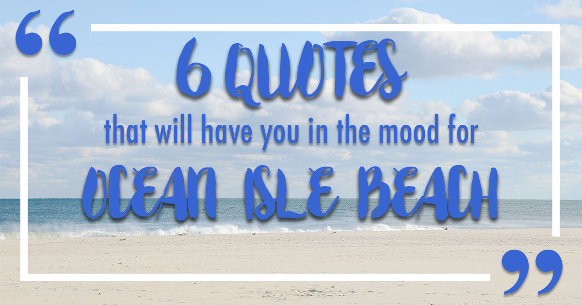 6 Quotes That Will Have You in the Mood for Ocean Isle Beach