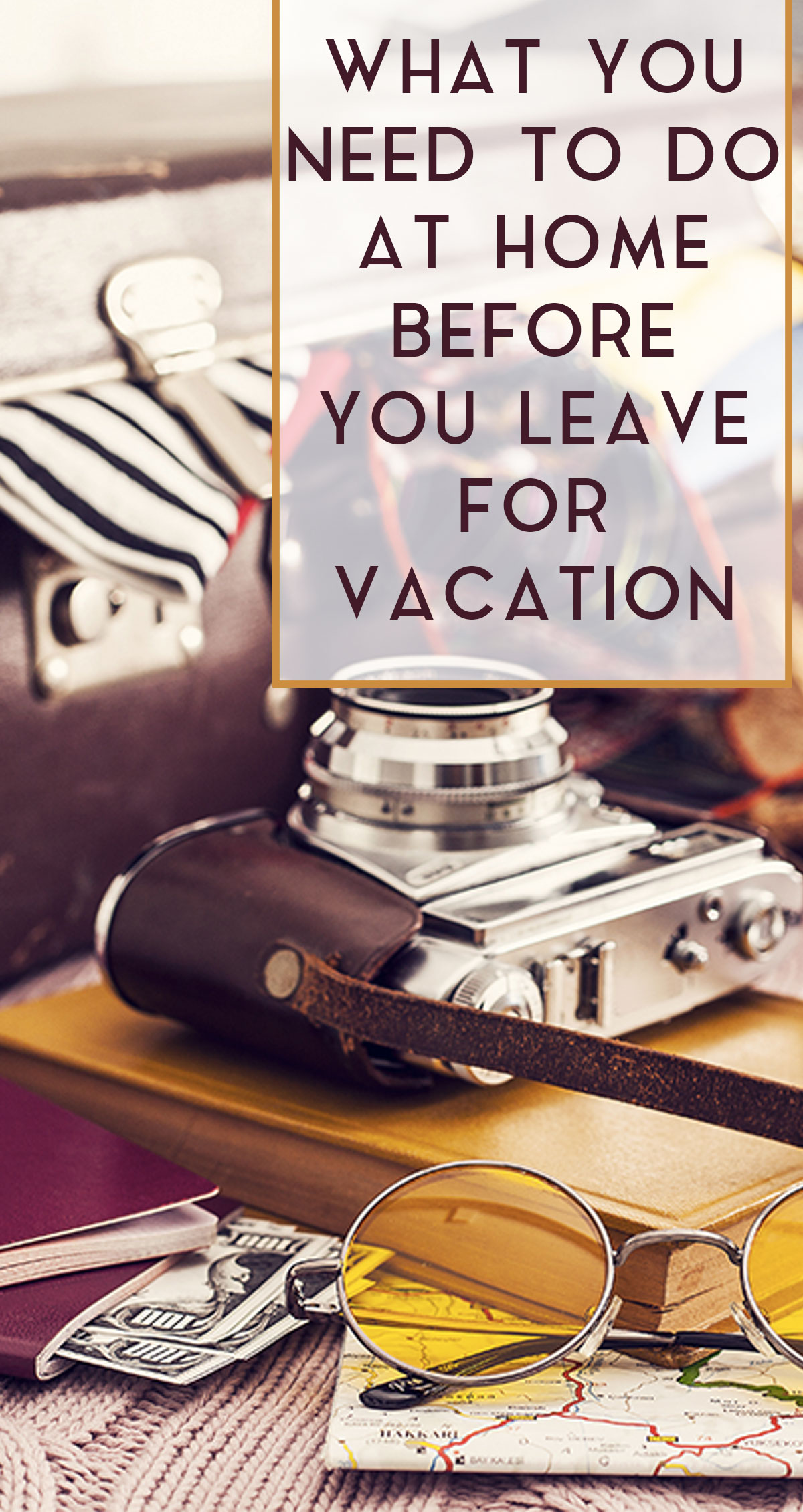 What You Need to Do At Home Before You Leave for Vacation Pin