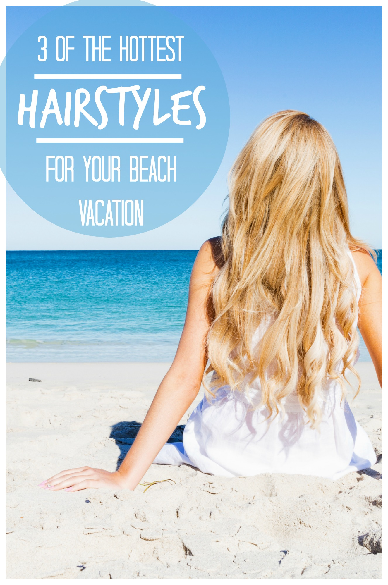 3 of the Hottest Hairstyles for Your Beach Vacation