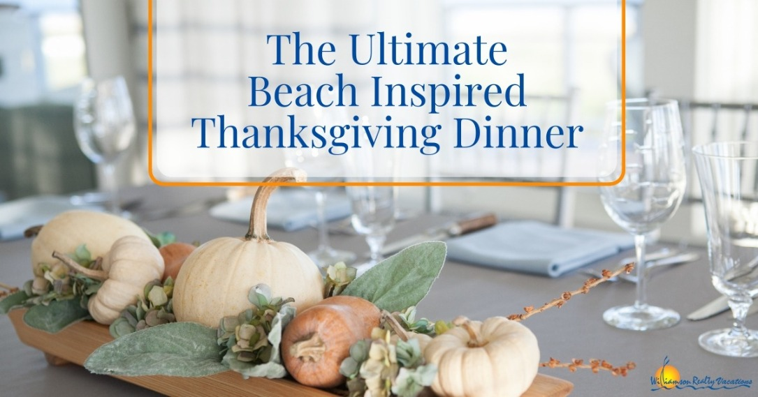 The Ultimate Beach Inspired Thanksgiving Dinner| Williamson Realty