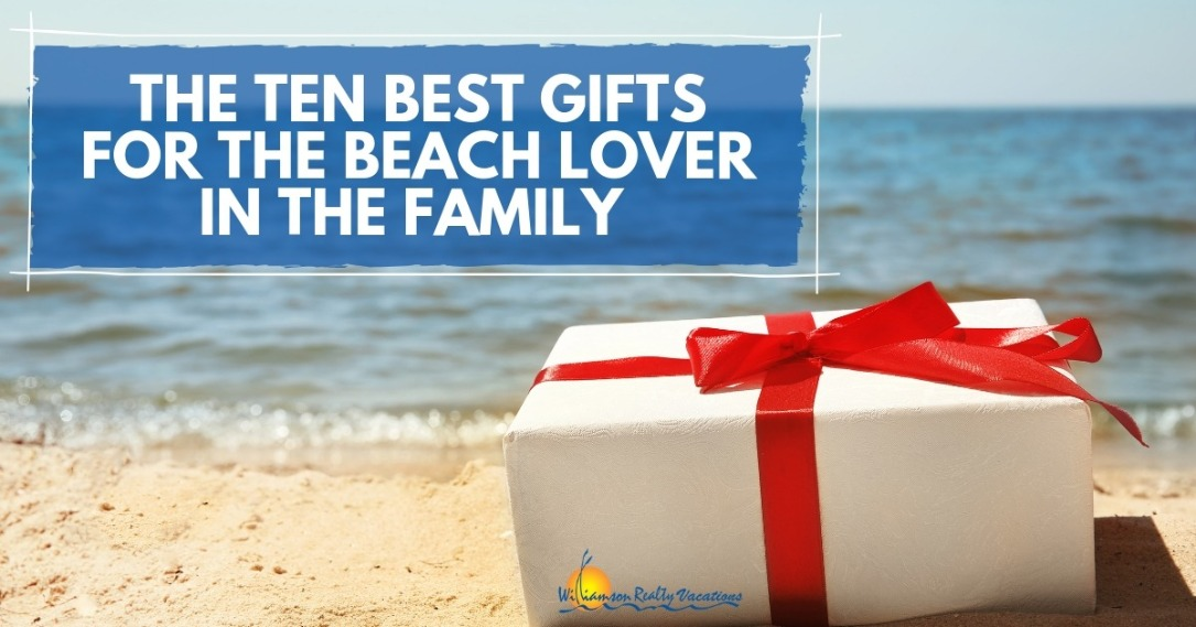 The Ten Best Gifts for the Beach Lover in the Family | Williamson Realty
