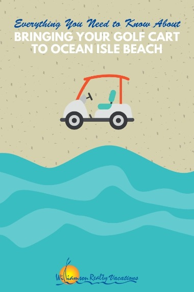 Everything You Need to Know About Bringing Your Golf Cart to Ocean Isle Beach | Williamson Realty Vacations
