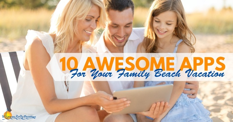 10 Awesome Apps For Your Family Beach Vacation | Williamson Realty Vacations