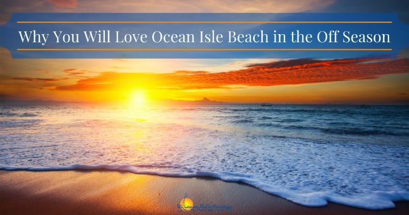 Why You Will Love Ocean Isle Beach in the Off Season | Williamson Realty Vacations