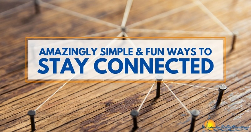 Amazingly Simple and Fun Ways to Stay Connected