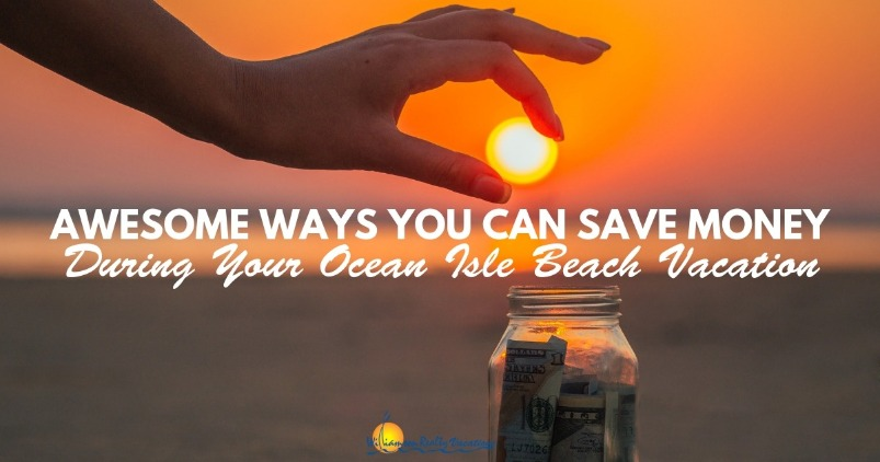 Awesome Ways You Can Save Money During Your Ocean Isle Beach Vacation | Williamson Realty Vacations