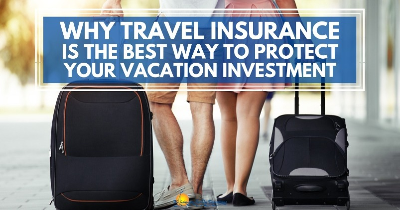 Why Travel Insurance is the Best Way to Protect Your Vacation Investment