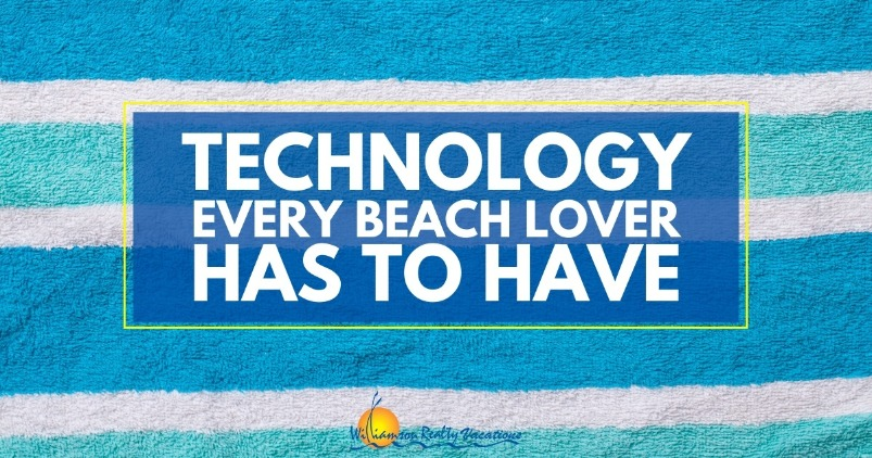 Technology Every Beach Lover Has to Have