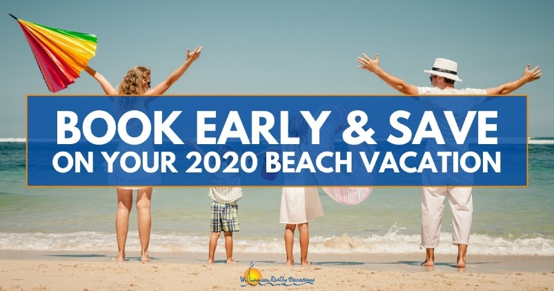 Book Early and Save on Your 2020 Beach Vacation | Williamson Realty Vacations