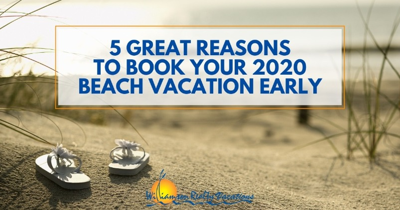 5 Great Reasons To Book Your 2020 Beach Vacation Early