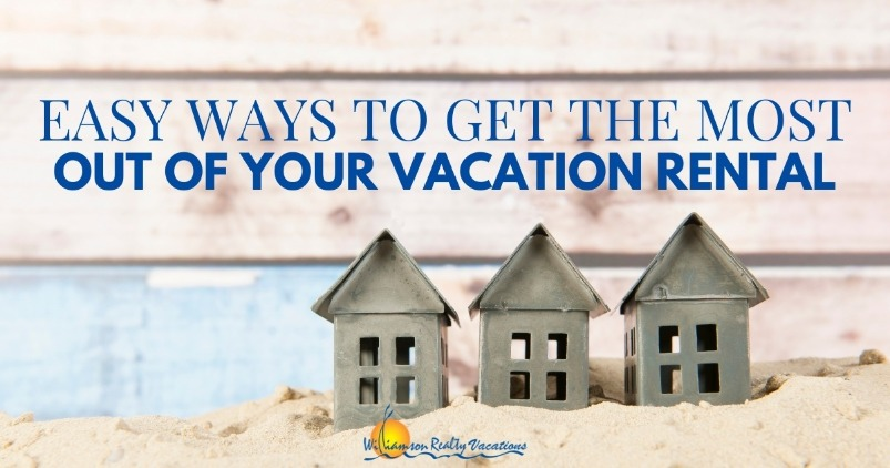 Easy Ways to Get the Most Out of Your Vacation Rental