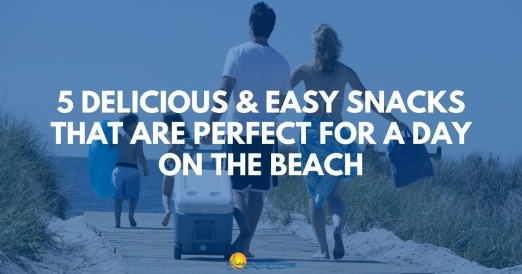 5 Beach Snacks | Williamson Realty