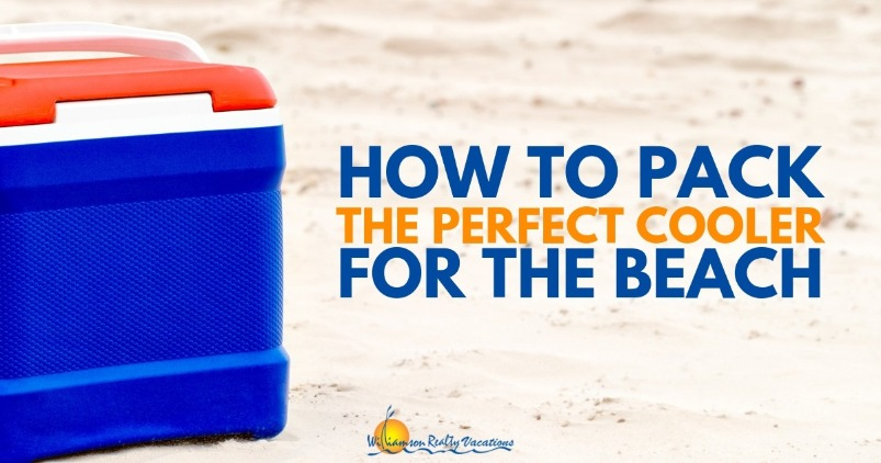 How to Pack the Perfect Cooler for the Beach | Williamson Realty Vacations