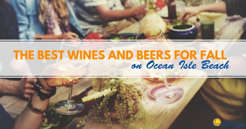 The Best Wines and Beers for Fall on Ocean Isle Beach | Williamson Realty Vacations