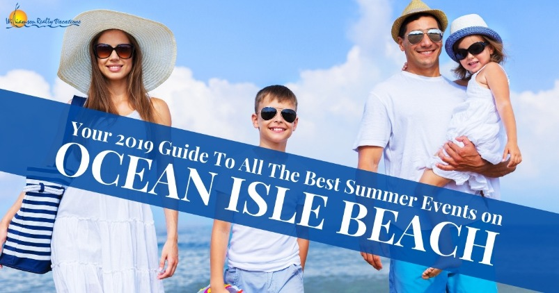 Your 2019 Guide To All The Best Summer Events on Ocean Isle Beach | Williamson Realty Vacations
