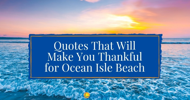 Quotes That Will Make You Thankful for Ocean Isle Beach | Williamson Realty
