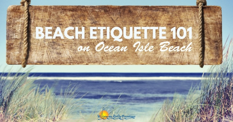 Beach Etiquette 101 on Ocean Isle Beach | WIlliamson Realty Vacations