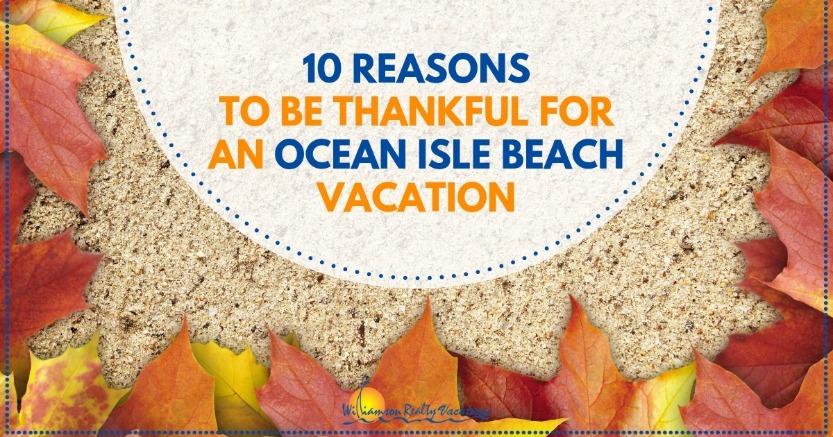10 Reasons to be Thankful for an Ocean Isle Beach Vacation | Williamson Realty Vacations