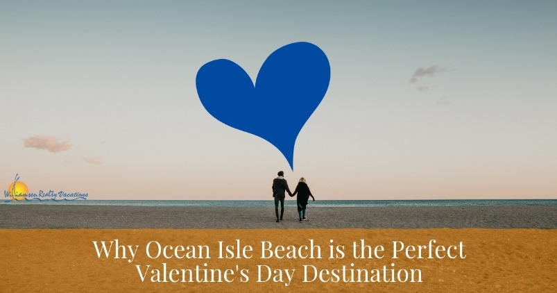 Why Ocean Isle Beach is the Perfect Valentine's Day Destination | Williamson Realty Vacations
