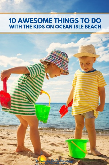 10 Awesome Things To Do With The Kids On Ocean Isle Beach | Williamson Realty Vacations