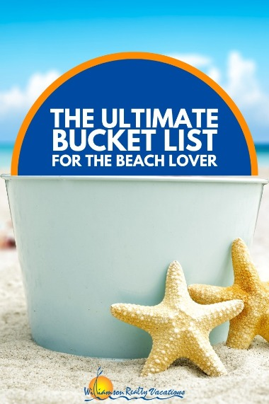 The Ultimate Bucket List for the Beach Lover | Williamson Realty Vacations