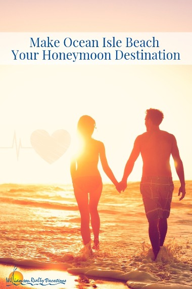 Make Ocean Isle Beach your Honeymoon Destination | Williamson Realty Vacations