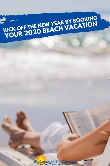 Kick off the New Year by Booking Your 2020 Beach Vacation | Williamson Realty Vacations