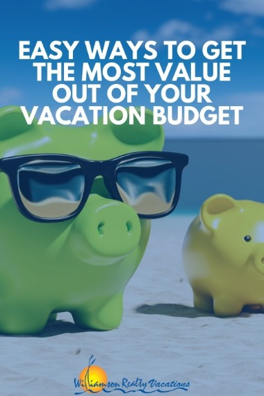 Easy Ways to Get the Most Value Out of Your Vacation Budget